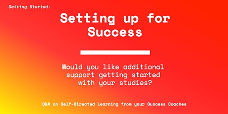ONLINE - Setting up for Success: Online Q&A on Self Directed Study with your Success Coaches tickets