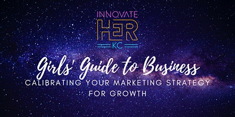 Girl's Guide to Business: Calibrating Your Marketing Strategy for Growth tickets