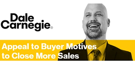 Appeal to Buyer Motives to Close More Sales - Dale Carnegie Live Online Workshop tickets