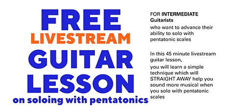 FREE 45 minute Guitar Lesson on Soloing with Pentatonics (Intermediate) tickets
