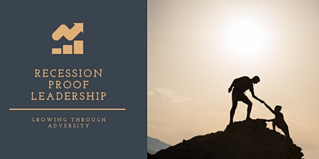 Free Webinar - Recession Proof Leadership - Growing Through Adversity tickets