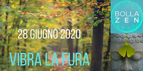 EVENTO OLISTICO 'VIBRA LA FURA'  DI BOLLA ZEN  28 GIUGNO 2020 biglietti