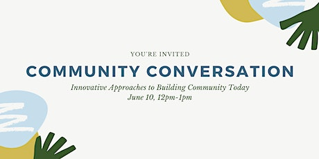 Community Conversation: Innovative Approaches to Building Community Today tickets