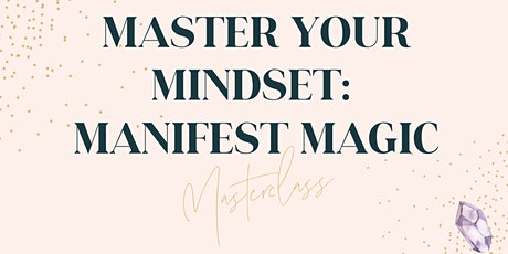 Master your Mindset: Manifest Magic Masterclass biglietti