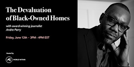 The Devaluation of Black-Owned Homes with Andre Perry tickets