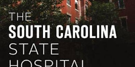 Hear Stories of Captivity, Horror & Chaos from SC State Hospital tickets