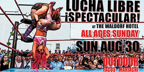 Lucha Libre Spectacular ALL AGES SUNDAY | August 30 Outdoors at The Waldorf tickets