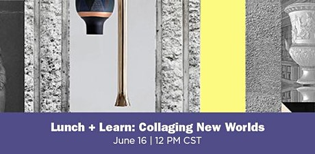 Lunch + Learn: Collaging New Worlds tickets
