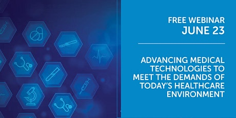 Webinar: Advancing Medical Technologies for Today's  Healthcare Environment tickets
