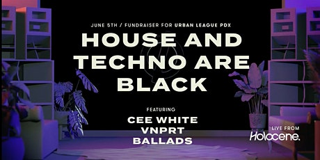 HOUSE AND TECHNO ARE BLACK:  Livestream Benefit -  Urban League of Portland tickets
