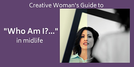 "Creative Woman's Guide to ""Who Am I?"" in midlife tickets"