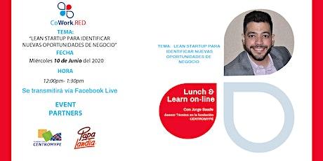 Lunch & Learn:Lean StartUp para Identificar Nuevas Oportunidades de Negocio entradas
