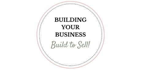 Building Your Business: Build to Sell! tickets