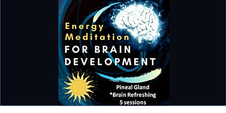 Energy Meditation for Brain Development -Pineal Gland *Brain Refreshing tickets