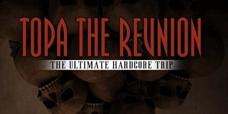 Topa The Reunion 'The Ultimate Hardcore Trip' tickets