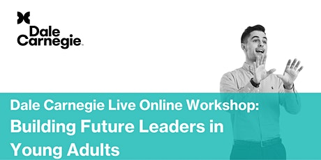 Building Future Leaders in Young Adults | Dale Carnegie Online Workshop tickets