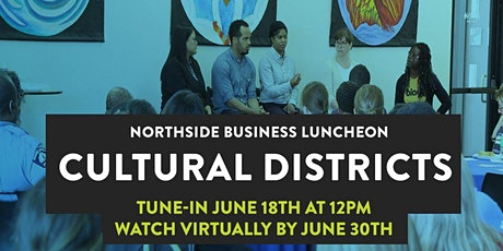 Northside Business Luncheon: Cultural Districts tickets