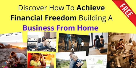 Discover How To Achieve Financial Freedom Building A Business From Home tickets