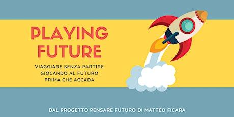 PLAYING FUTURE - Giocare al futuro, prima che accada biglietti