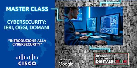 CYBERSECURITY: IERI, OGGI, DOMANI - Introduzione alla CyberSecurity biglietti
