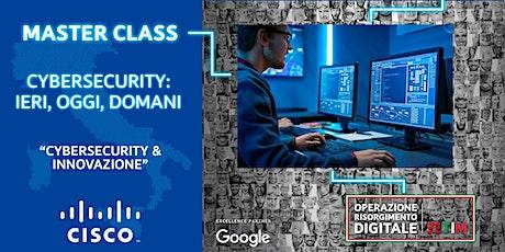 CYBERSECURITY: IERI, OGGI, DOMANI - Cybersecurity & Innovazione biglietti