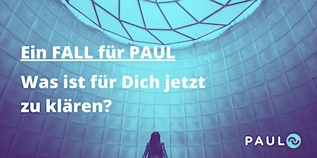 Ein Fall für PAUL: Was ist für Dich jetzt zu klären? Tickets