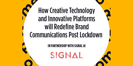 Creative tech & innovative platforms redefining brand comms post lockdown tickets