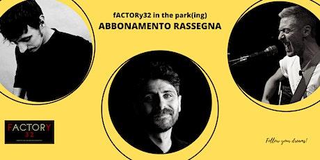 ABBONAMENTO RASSEGNA fACTORy32 in the park(ing) biglietti
