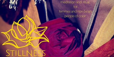 Stillness Meditation and Ritual for Femmes and Non Binary People of Color tickets