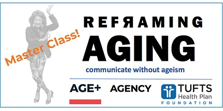 MASTER CLASS: Reframing Aging: Innovate and Communicate without Ageism Bias tickets