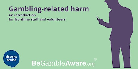 Gambling Harm Introductory  Training for Front Line  Staff and Volunteers tickets