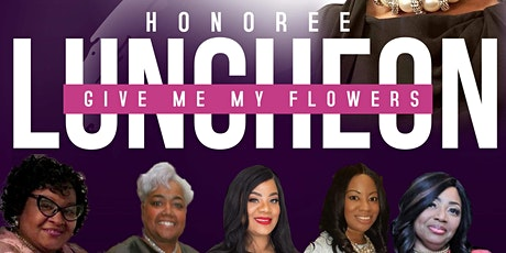 Give Me My Flowers Honoree Luncheon tickets