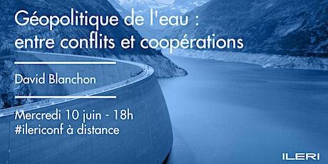 Géopolitique de l'eau : entre conflits et coopérations billets