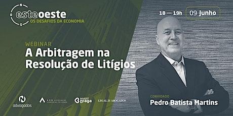 WEBINAR ESTE-OSTE: A ARBITRAGEM NA RESOLUÇÃO DE LITÍGIOS bilhetes