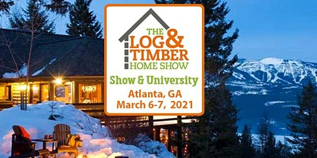 Atlanta, GA 2021 Log & Timber Home Show tickets