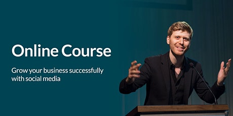Grow your business successfully with social media | Online Course tickets