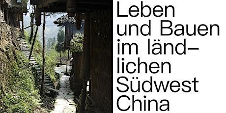 Leben und Bauen im ländlichen Südwestchina 中国西南乡村的生活与建造 Tickets
