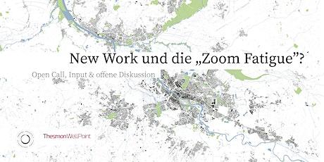 """Open Call / New Work und die """"Zoom Fatigue"""" Tickets"""