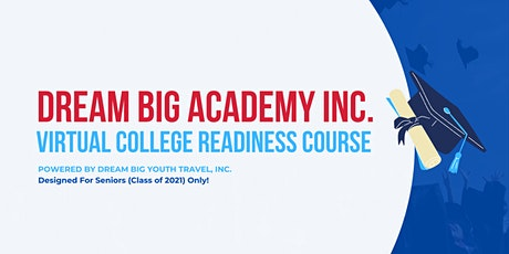 Dream Big Academy Inc.'s Virtual College Readiness Course-Classof2021 ONLY! tickets