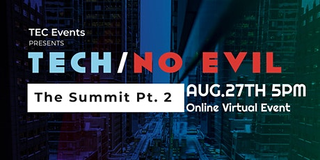Tech / No Evil   The Summit Pt 2 - VIRTUAL EVENT tickets