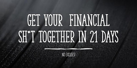 Get Your Financial Sh*t Together in 21 Days tickets
