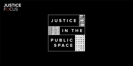 Justice Focus - Justice in the Public Space tickets