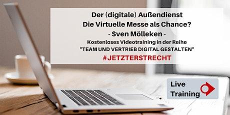 Der (digitale) Außendienst - Die virtuelle Messe als Chance? Tickets