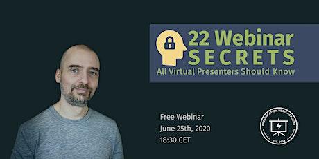 22 Webinar Secrets All Virtual Presenters Should Know tickets