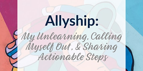 Allyship: My Unlearning, Calling Myself Out, & Sharing Actionable Steps tickets