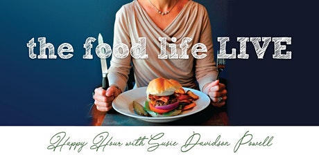 The Food Life LIVE – Happy Hour with Susie Davidson Powell tickets