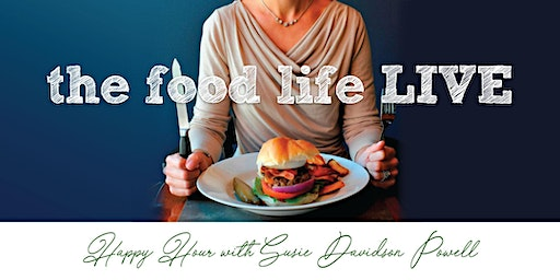 The Food Life LIVE: Happy Hour with Susie Davidson Powell