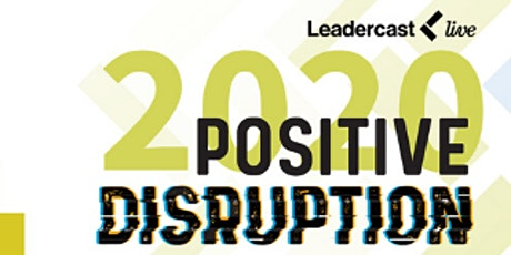 VIRTUAL TEAM STREAMING LeaderCast 2020: Positive Disruption tickets