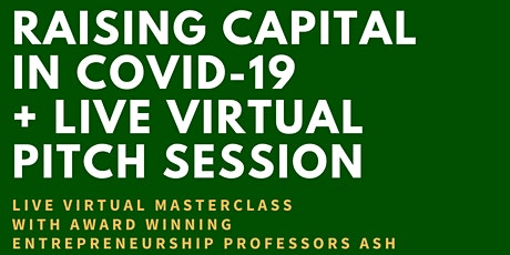 Raising Capital in a Covid-19 era  and LIVE Virtual Pitch Event tickets