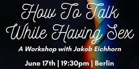 How To Talk While Having Sex [June 17th, Berlin] tickets